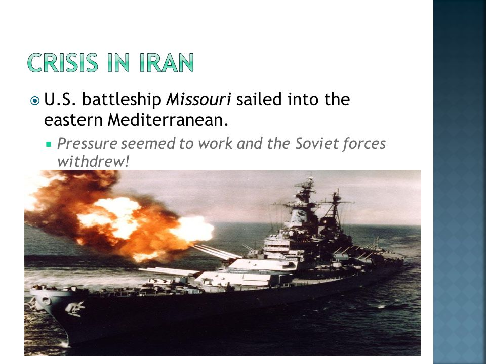  U.S. battleship Missouri sailed into the eastern Mediterranean.  Pressure seemed to work and the Soviet forces withdrew!