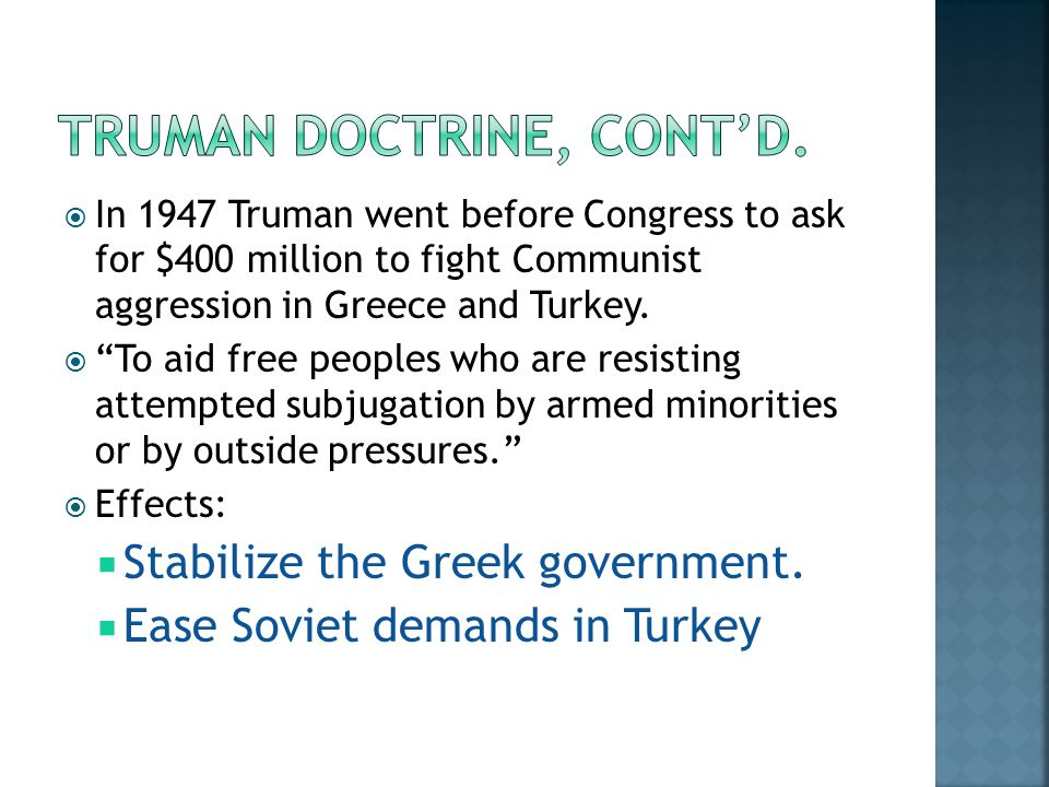  In 1947 Truman went before Congress to ask for $400 million to fight Communist aggression in Greece and Turkey.