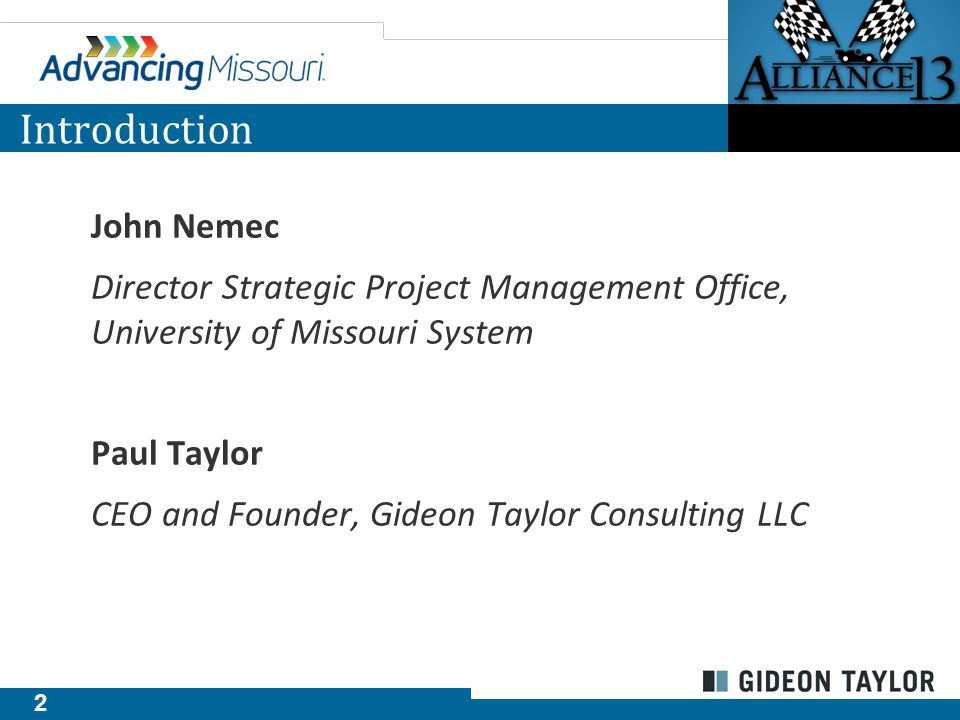 2 Introduction John Nemec Director Strategic Project Management Office, University of Missouri System Paul Taylor CEO and Founder, Gideon Taylor Consulting LLC