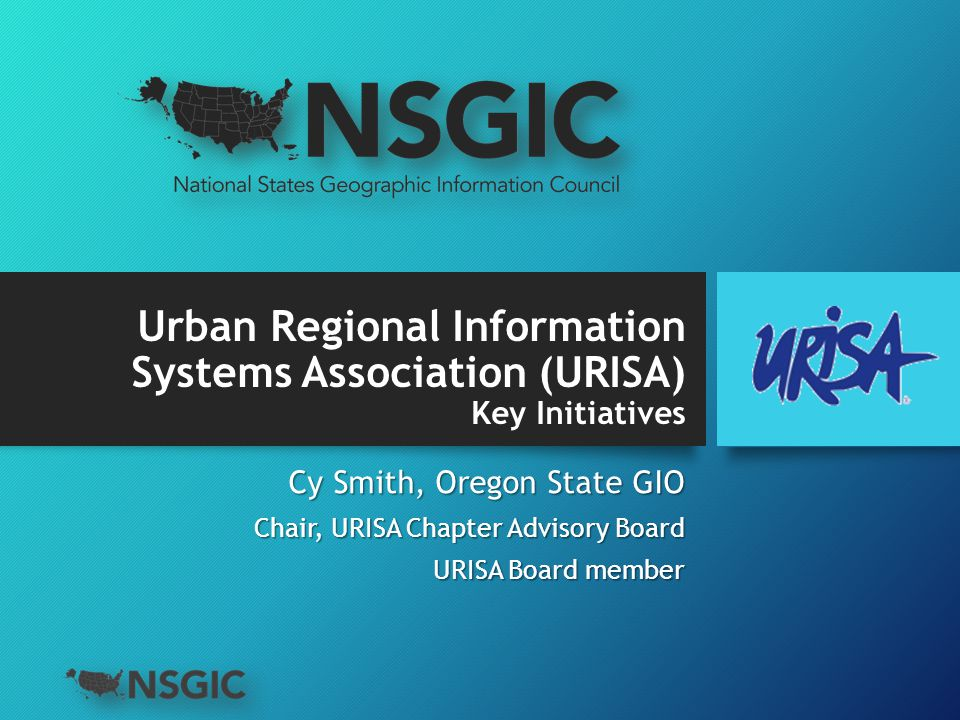 Urban Regional Information Systems Association (URISA) Key Initiatives Cy Smith, Oregon State GIO Chair, URISA Chapter Advisory Board URISA Board member