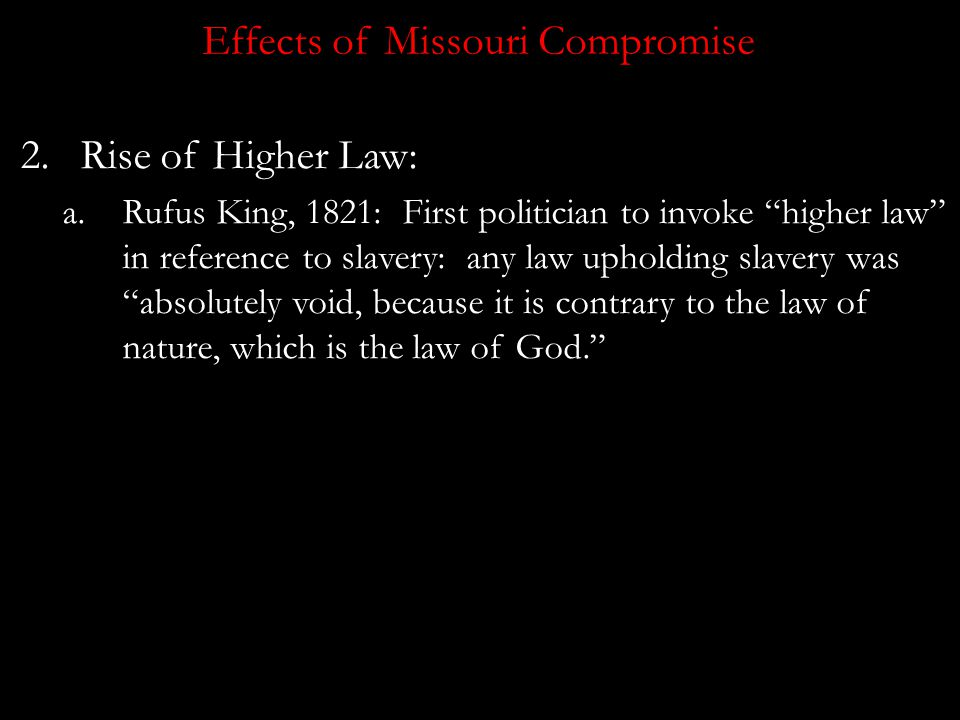 Effects of Missouri Compromise 1.Western territories/land becomes battleground over slavery. a.Perceived safety valve for northern workers. i.Don't wa