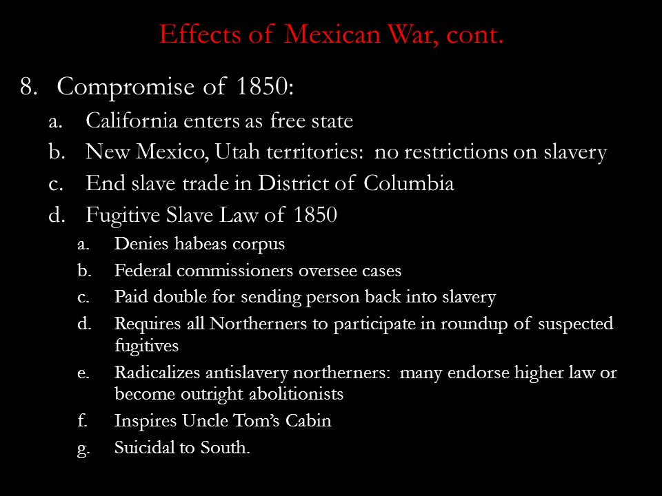 Effects of Mexican War 1.Size of U.S. increases by 1/3. 2.New territories become battleground over slavery 3.Southerners want all new territories as s