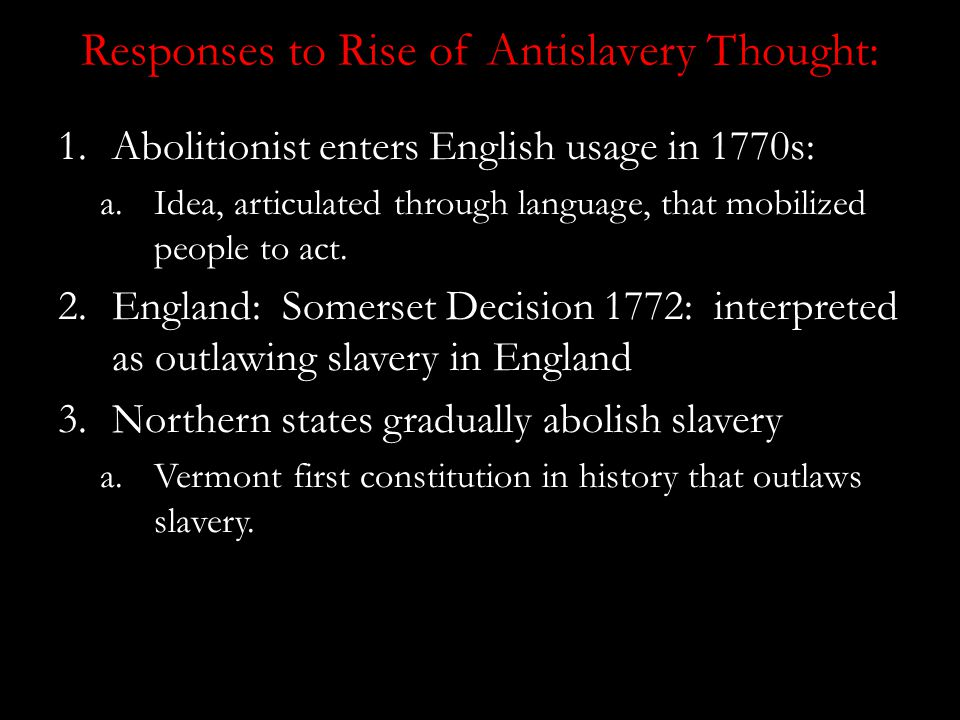 Reasons for Rise of Antislavery Thought 1.Rise of Religious Liberalism: a.Perfectionism b.Higher criticism c.from sin as slavery to slavery as sin 2.Rise of Enlightenment Thought a.Natural rights b.Universal Freedom c.Rigid Social Hierarchy 3.Shift in Understanding of Sympathy 4.All of above are responses to Atlantic slave trade and New World slavery