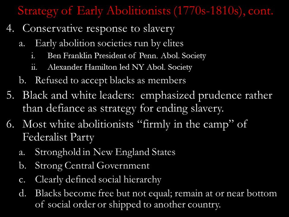 Strategy of Early Abolitionists (1770s-1810s) 1.Very gradual abolition (30-100 years) 2.Colonization/Emigration a.Black and white leaders advocated co