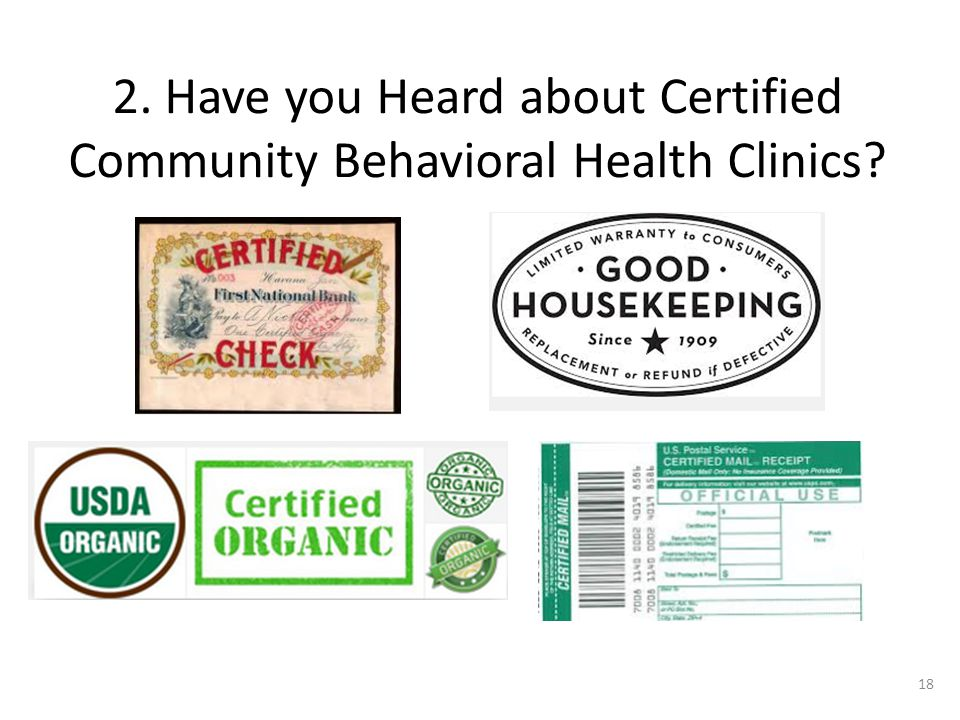 2. Have you Heard about Certified Community Behavioral Health Clinics 18