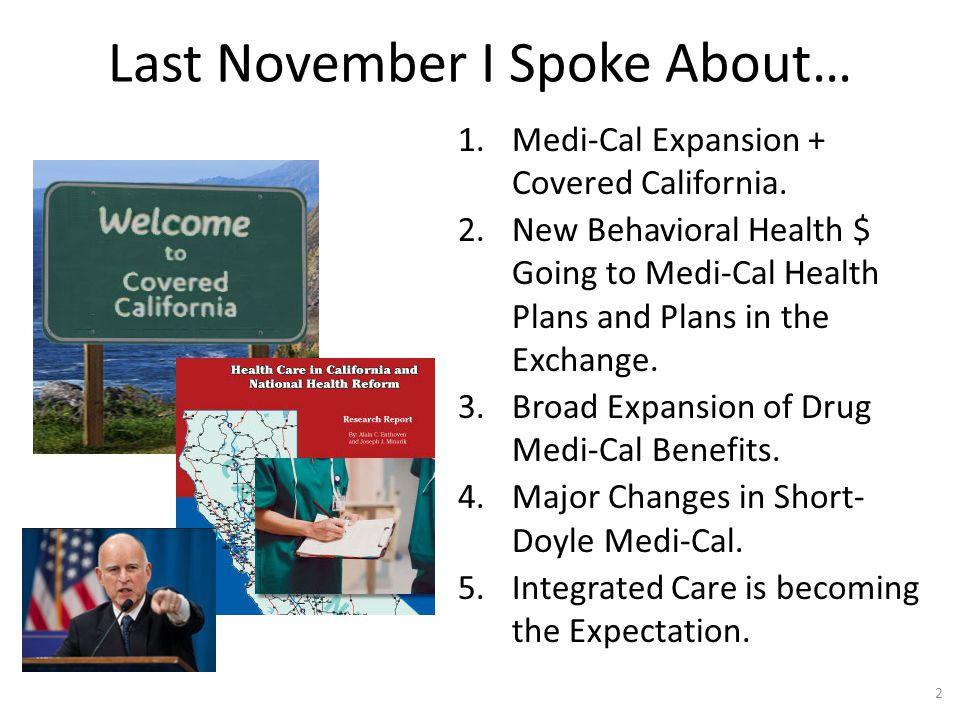 Last November I Spoke About… 1.Medi-Cal Expansion + Covered California.