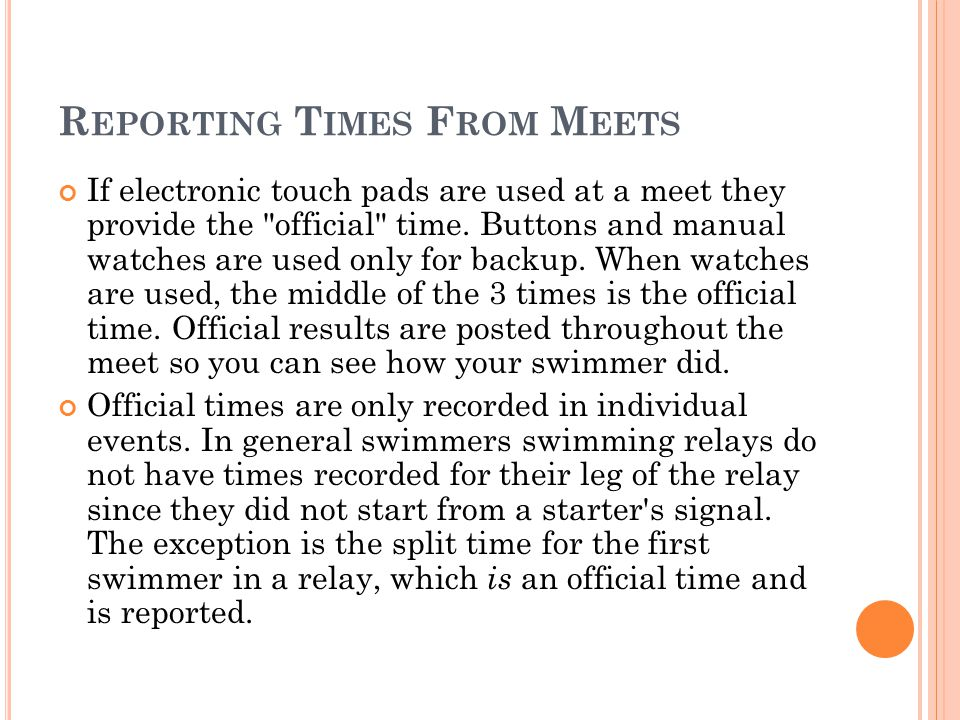 R EPORTING T IMES F ROM M EETS If electronic touch pads are used at a meet they provide the official time.
