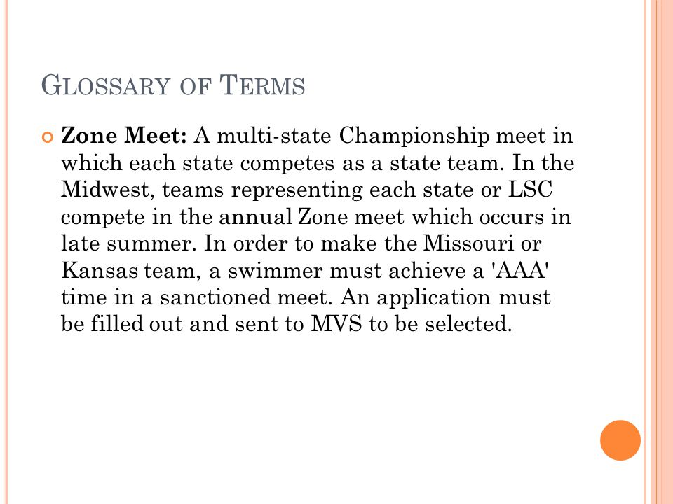 G LOSSARY OF T ERMS Zone Meet: A multi-state Championship meet in which each state competes as a state team.