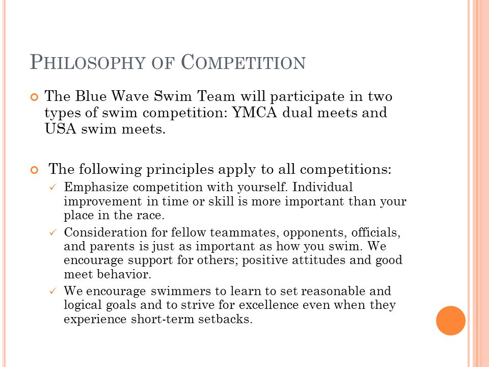 P HILOSOPHY OF C OMPETITION The Blue Wave Swim Team will participate in two types of swim competition: YMCA dual meets and USA swim meets.