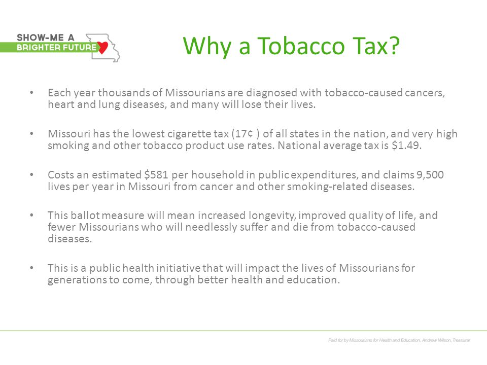 Why a Tobacco Tax? Each year thousands of Missourians are diagnosed with tobacco-caused cancers, heart and lung diseases, and many will lose their liv