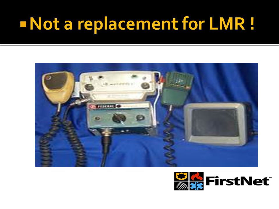  Not a replacement for LMR !