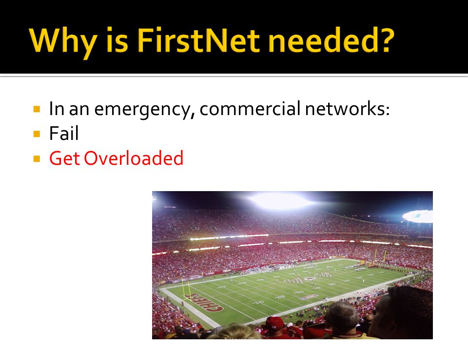  In an emergency, commercial networks:  Fail  Get Overloaded