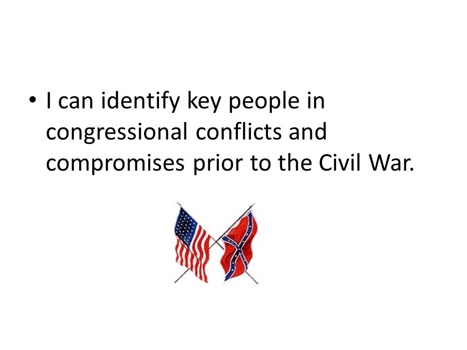 I can identify key people in congressional conflicts and compromises prior to the Civil War.