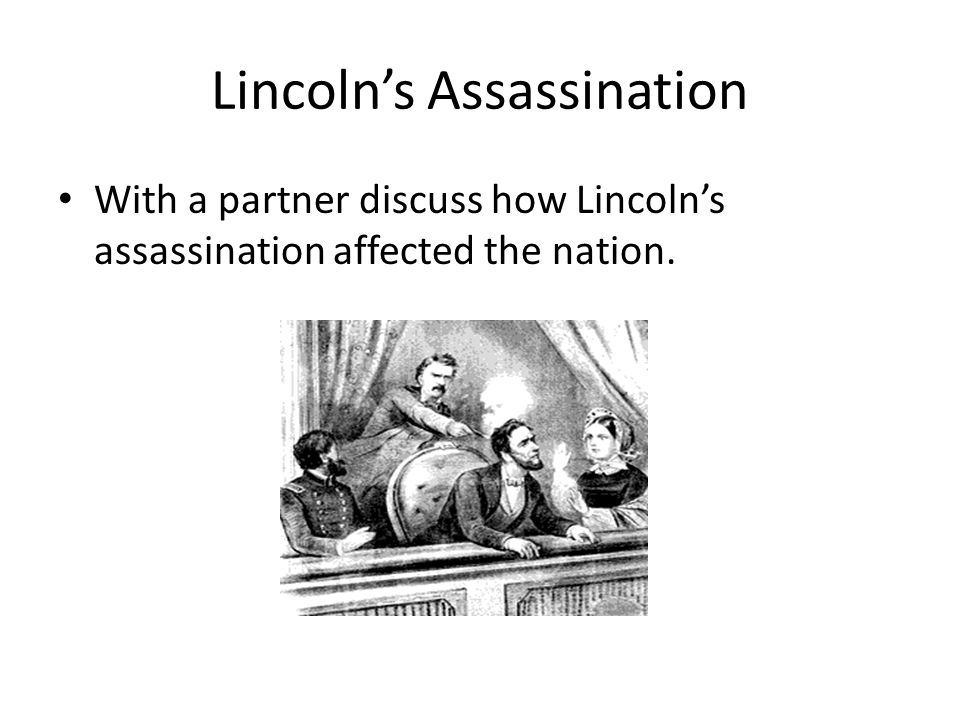Lincoln's Assassination With a partner discuss how Lincoln's assassination affected the nation.