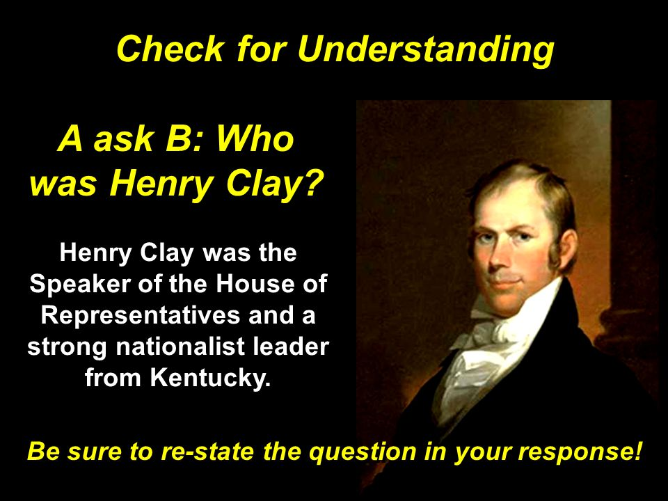 A ask B: Who was Henry Clay.