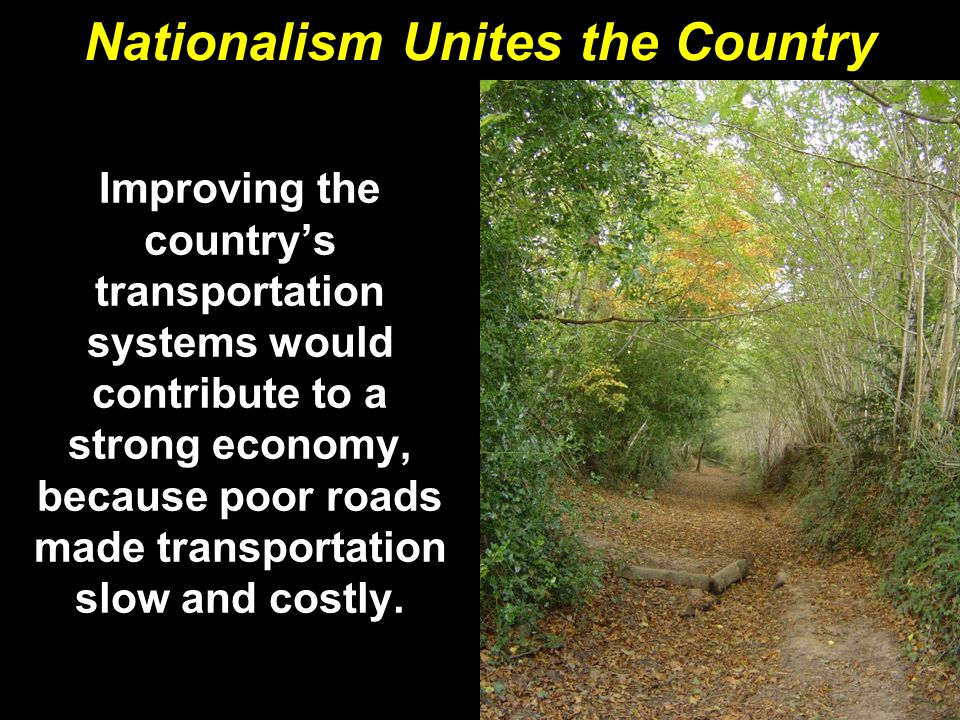 Improving the country's transportation systems would contribute to a strong economy, because poor roads made transportation slow and costly.