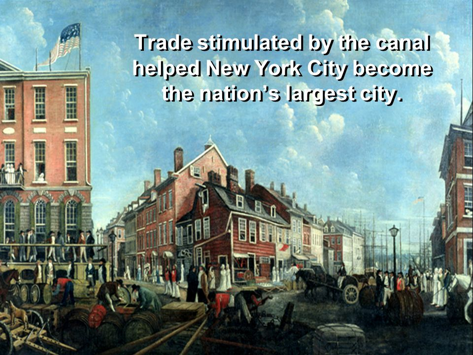 Trade stimulated by the canal helped New York City become the nation's largest city.