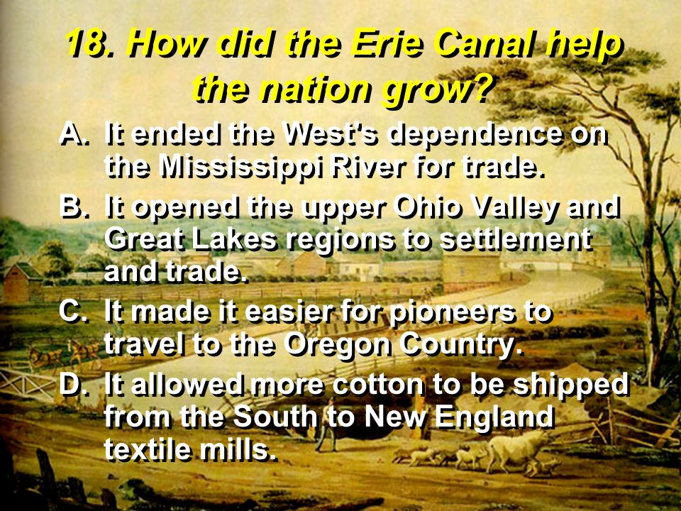 18.How did the Erie Canal help the nation grow.