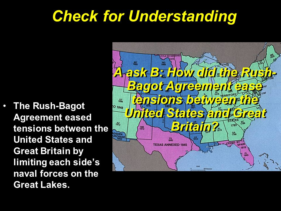 A ask B: How did the Rush- Bagot Agreement ease tensions between the United States and Great Britain.
