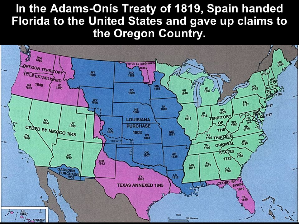 In the Adams-Onís Treaty of 1819, Spain handed Florida to the United States and gave up claims to the Oregon Country.