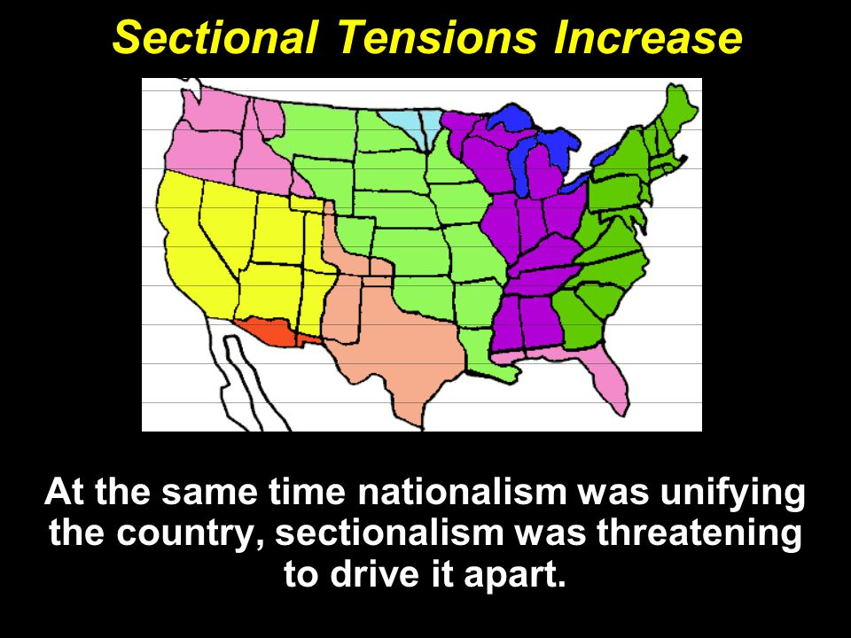At the same time nationalism was unifying the country, sectionalism was threatening to drive it apart.