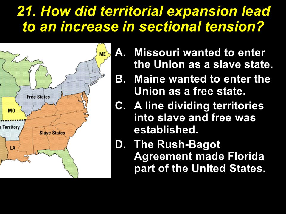 21.How did territorial expansion lead to an increase in sectional tension.