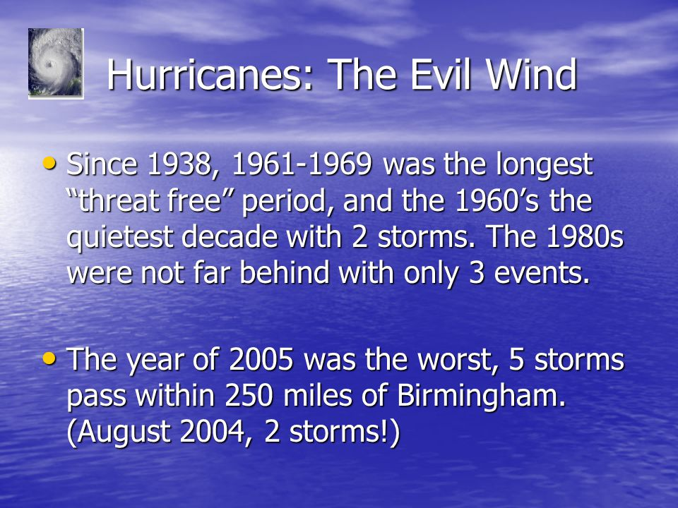 Hurricanes: The Evil Wind Hurricanes: The Evil Wind Since 1938, 1961-1969 was the longest threat free period, and the 1960's the quietest decade with 2 storms.