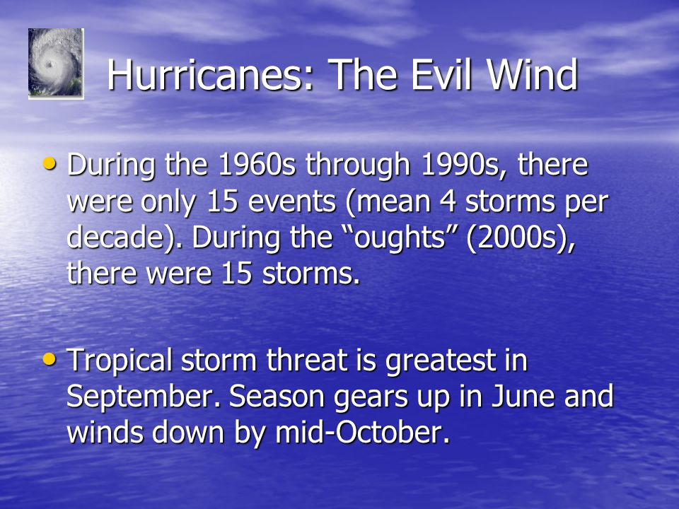 Hurricanes: The Evil Wind Hurricanes: The Evil Wind During the 1960s through 1990s, there were only 15 events (mean 4 storms per decade).