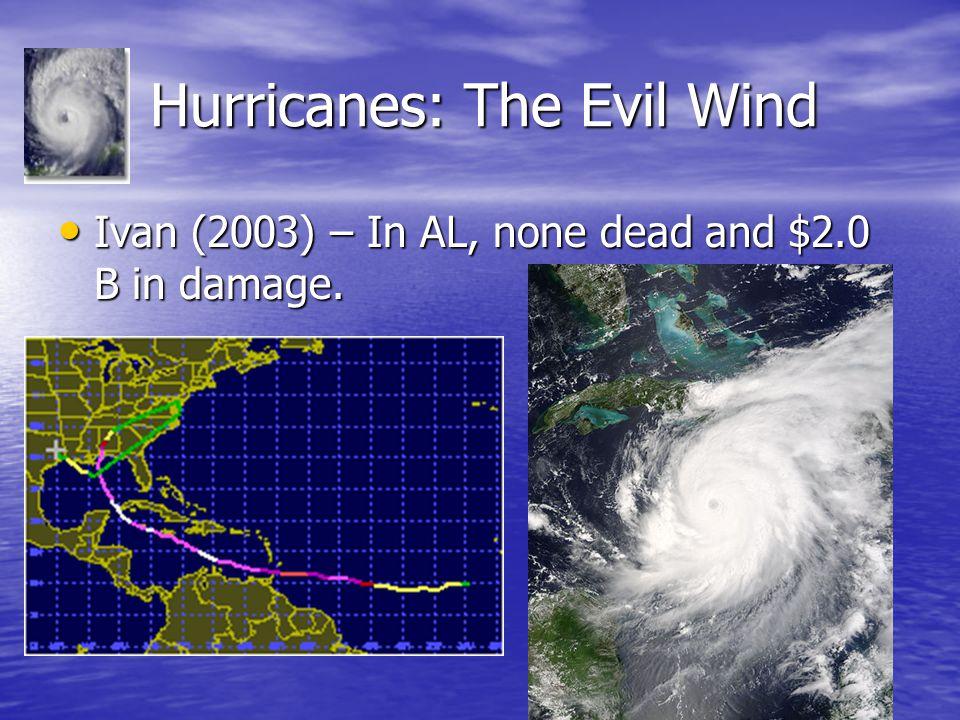 Hurricanes: The Evil Wind Hurricanes: The Evil Wind Ivan (2003) – In AL, none dead and $2.0 B in damage. Ivan (2003) – In AL, none dead and $2.0 B in