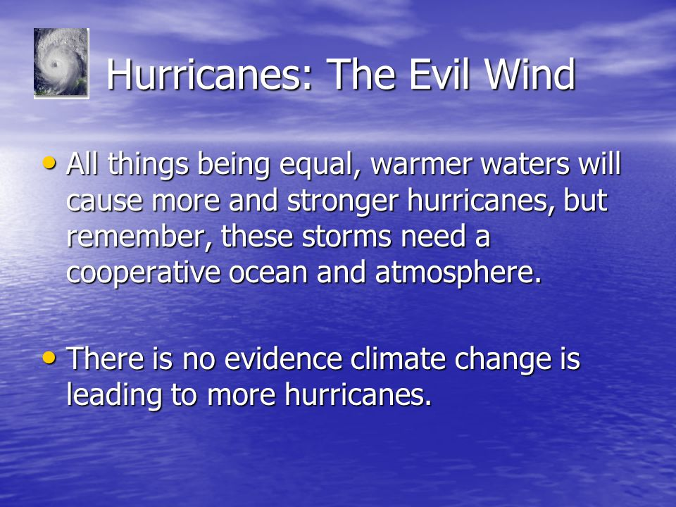 Hurricanes: The Evil Wind Hurricanes: The Evil Wind All things being equal, warmer waters will cause more and stronger hurricanes, but remember, these
