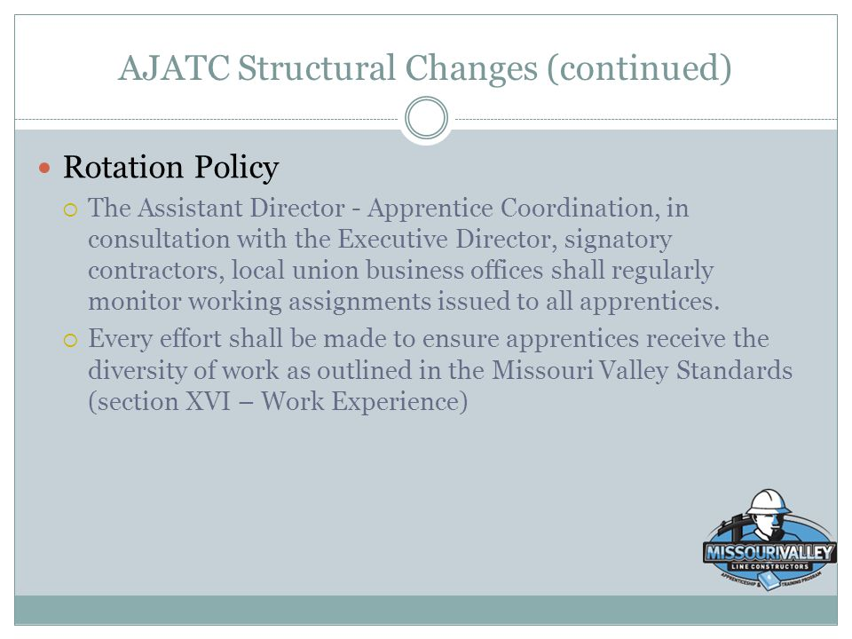 AJATC Structural Changes (continued) Rotation Policy  The Assistant Director - Apprentice Coordination, in consultation with the Executive Director,