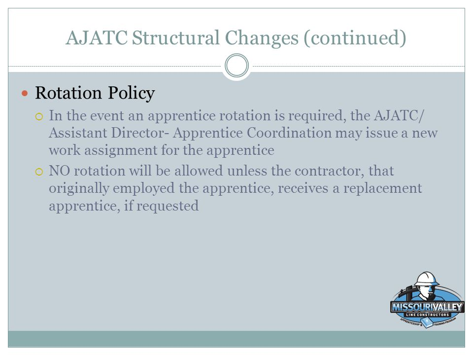 AJATC Structural Changes (continued) Rotation Policy  In the event an apprentice rotation is required, the AJATC/ Assistant Director- Apprentice Coor