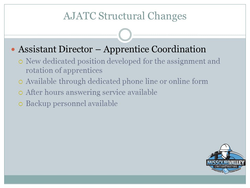 AJATC Structural Changes Assistant Director – Apprentice Coordination  New dedicated position developed for the assignment and rotation of apprentice