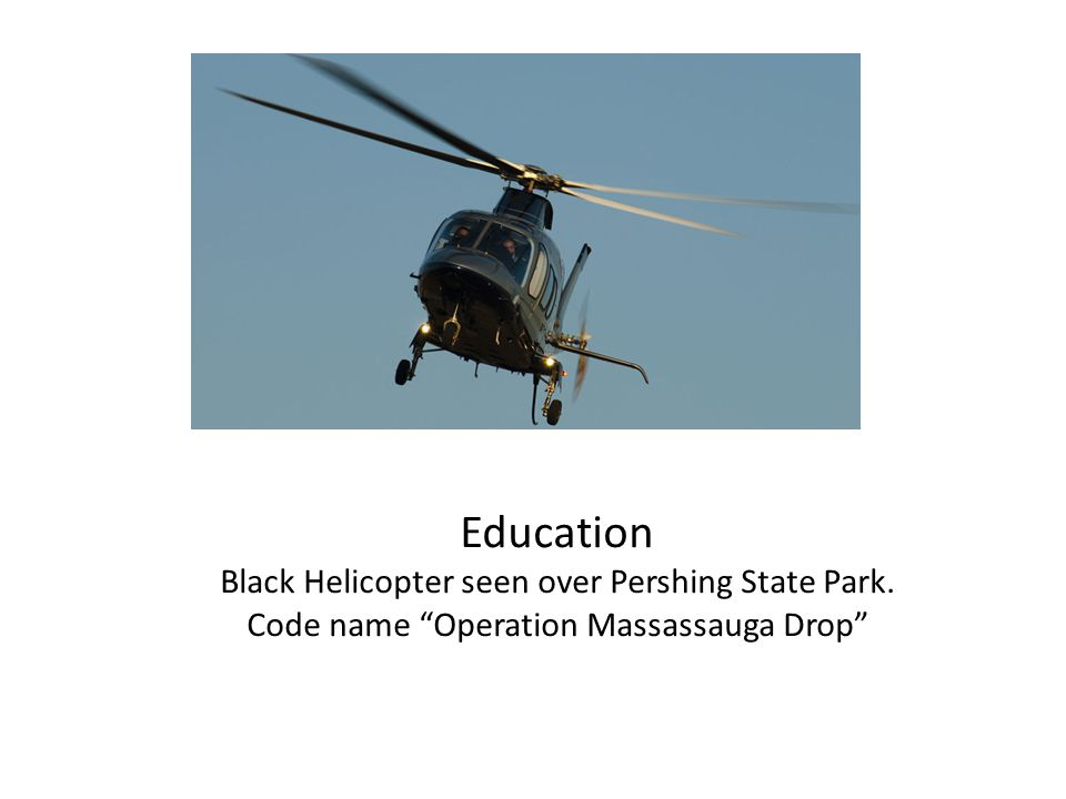Education Black Helicopter seen over Pershing State Park. Code name Operation Massassauga Drop