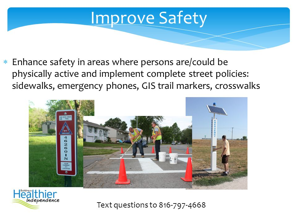  Enhance safety in areas where persons are/could be physically active and implement complete street policies: sidewalks, emergency phones, GIS trail