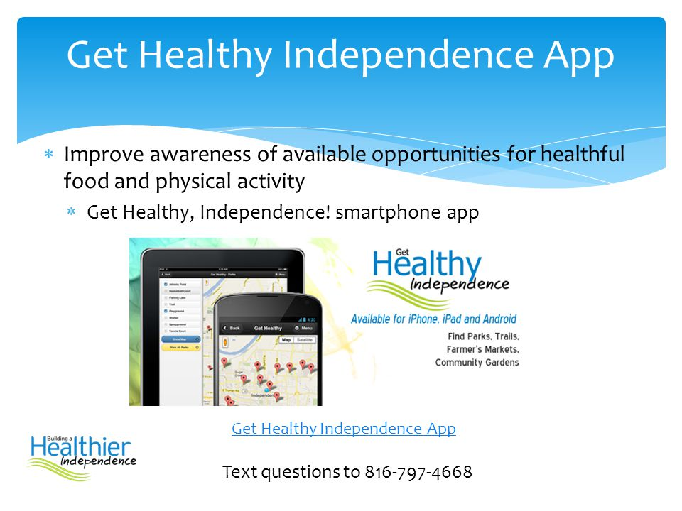  Improve awareness of available opportunities for healthful food and physical activity  Get Healthy, Independence! smartphone app Text questions to