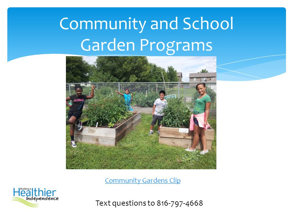 Text questions to 816-797-4668 Community and School Garden Programs Community Gardens Clip