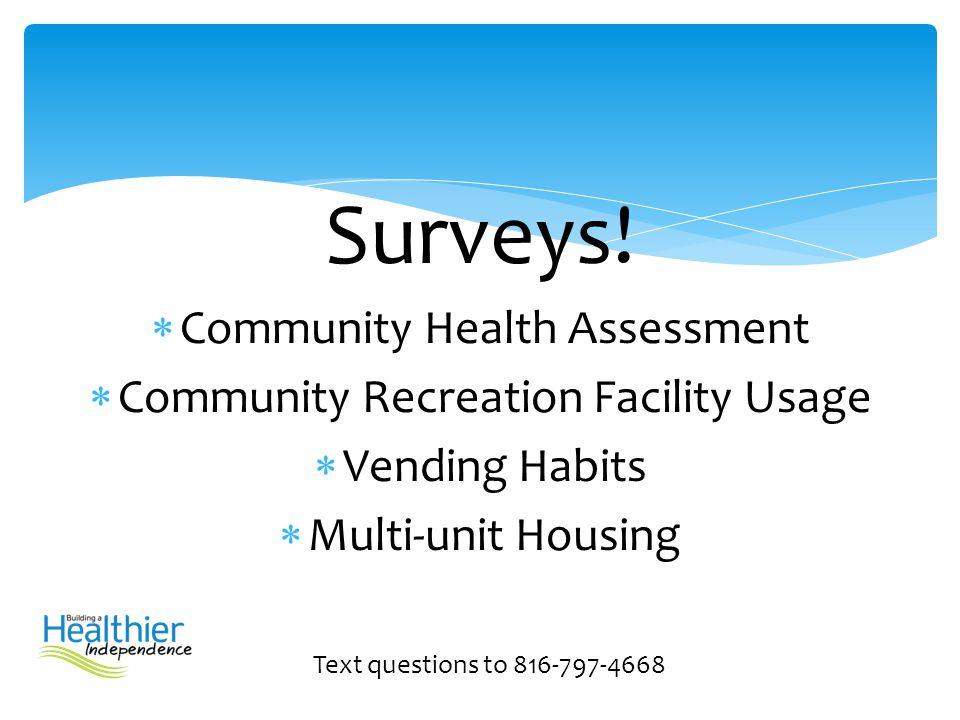 Surveys!  Community Health Assessment  Community Recreation Facility Usage  Vending Habits  Multi-unit Housing Text questions to 816-797-4668