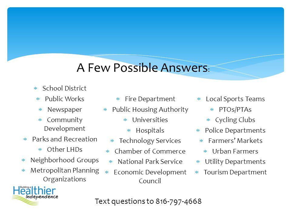  School District  Public Works  Newspaper  Community Development  Parks and Recreation  Other LHDs  Neighborhood Groups  Metropolitan Planning