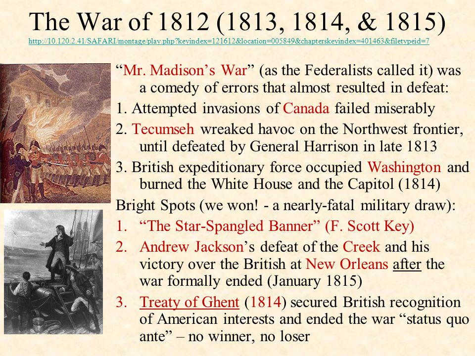 The War of 1812 (1813, 1814, & 1815) http://10.120.2.41/SAFARI/montage/play.php?keyindex=121612&location=005849&chapterskeyindex=401463&filetypeid=7 h