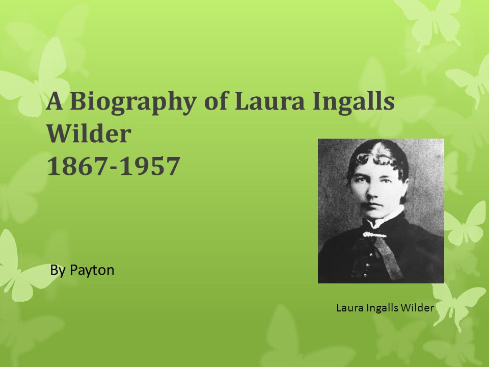 A Biography of Laura Ingalls Wilder 1867-1957 By Payton Laura Ingalls Wilder