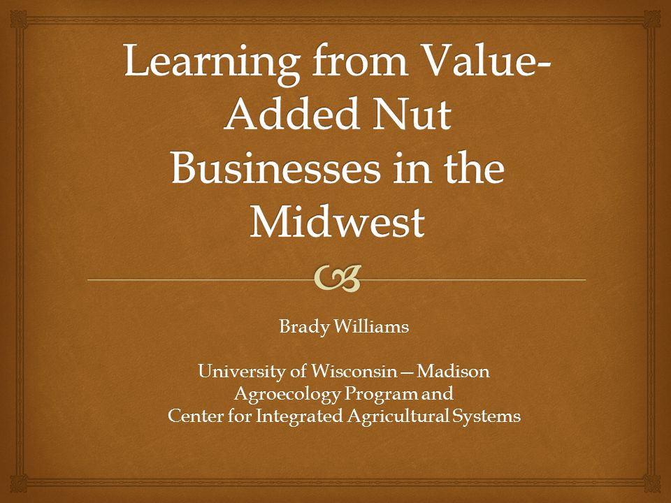 Brady Williams University of Wisconsin—Madison Agroecology Program and Center for Integrated Agricultural Systems