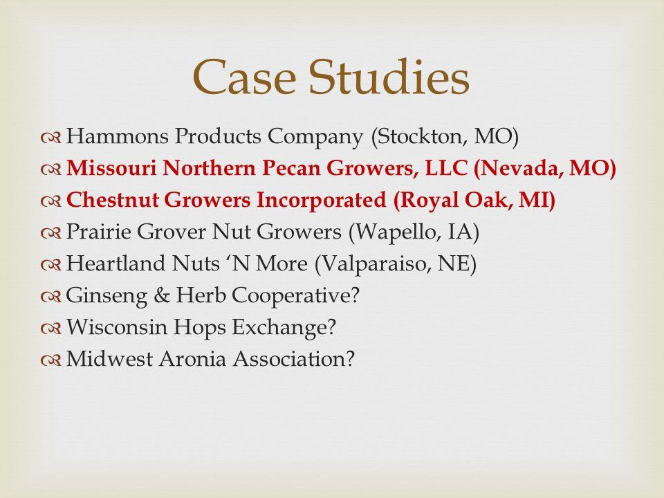 Hammons Products Company (Stockton, MO)  Missouri Northern Pecan Growers, LLC (Nevada, MO)  Chestnut Growers Incorporated (Royal Oak, MI)  Prairi