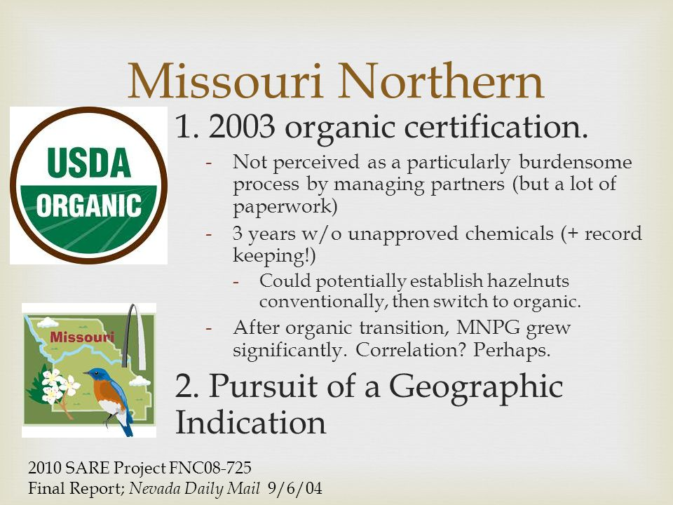 1. 2003 organic certification. -Not perceived as a particularly burdensome process by managing partners (but a lot of paperwork) -3 years w/o unapprov