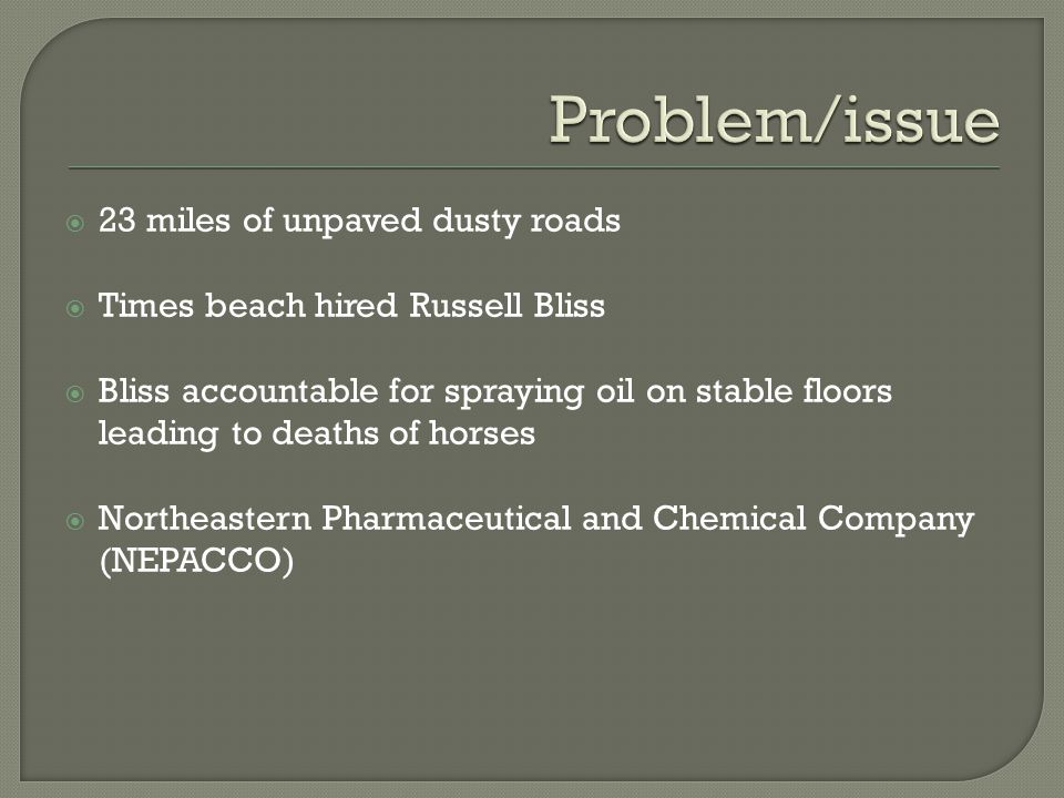  23 miles of unpaved dusty roads  Times beach hired Russell Bliss  Bliss accountable for spraying oil on stable floors leading to deaths of horses  Northeastern Pharmaceutical and Chemical Company (NEPACCO)