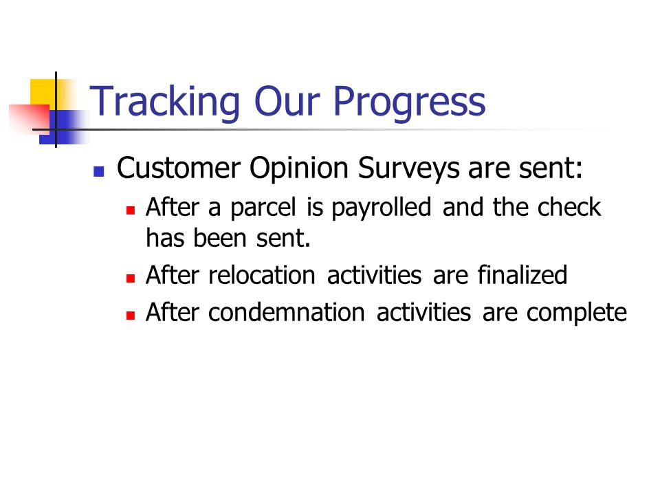 Tracking Our Progress Customer Opinion Surveys are sent: After a parcel is payrolled and the check has been sent.