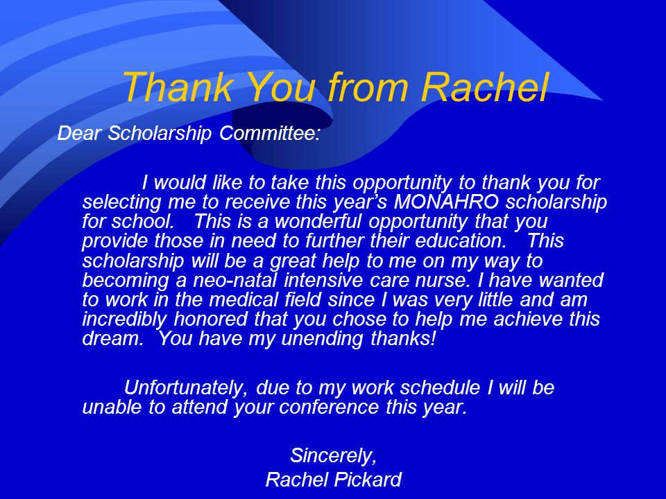 Thank You from Rachel Dear Scholarship Committee: I would like to take this opportunity to thank you for selecting me to receive this year's MONAHRO s