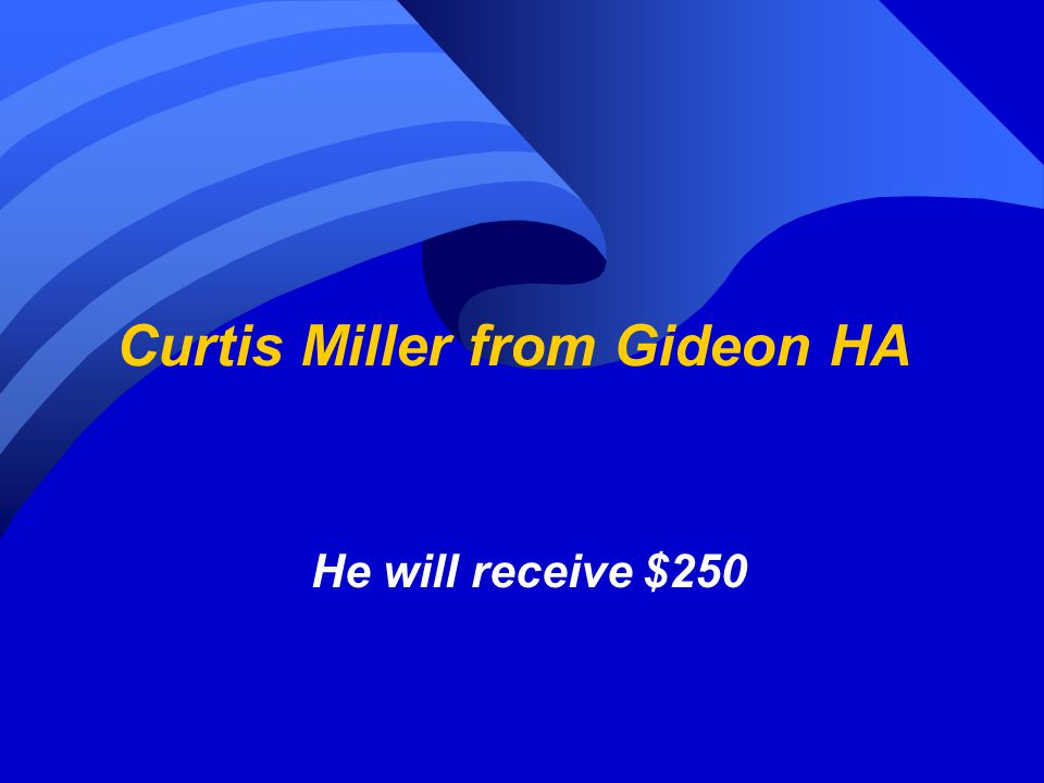 Curtis Miller from Gideon HA He will receive $250