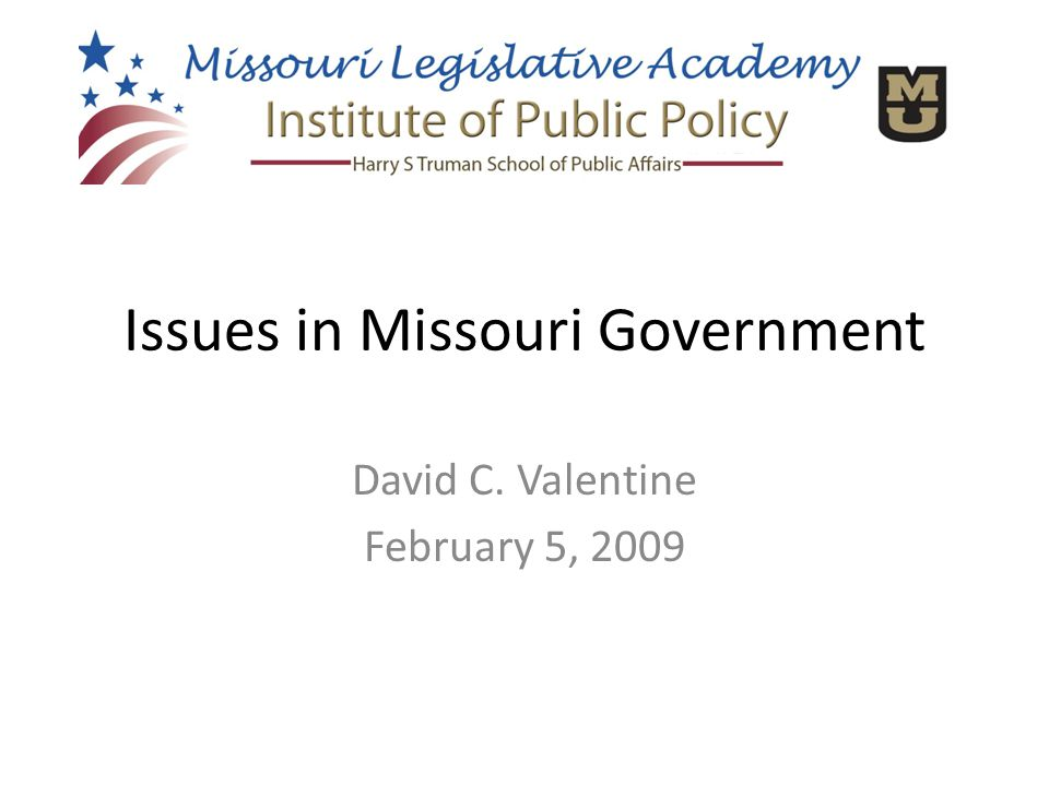 Issues in Missouri Government David C. Valentine February 5, 2009