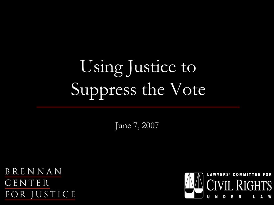 Using Justice to Suppress the Vote June 7, 2007